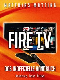 Amazon Fire TV und Fire TV Stick – das inoffizielle Handbuch