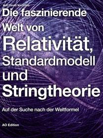Die faszinierende Welt von Relativität, Standardmodell und Stringtheorie