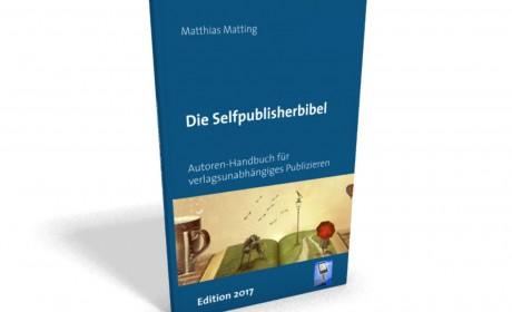Wissen zum systematischen Nachlesen: Die Selfpublisherbibel als Buch – Ausgabe 2019